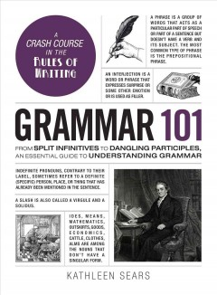 Grammar 101 : from split infinitives to dangling participles, an essential guide to understanding grammar cover image