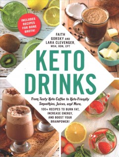 Keto drinks : from tasty keto coffee to keto-friendly smoothies, juices, and more, 100+ recipes to burn fat, increase energy, and boost your brainpower! cover image