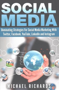 Social media : dominating strategies for social media marketing with Twitter, Facebook, YouTube and Instagram cover image