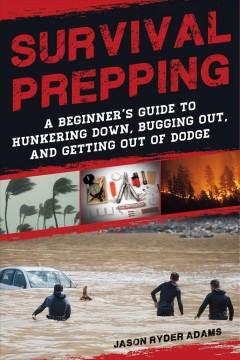 Survival prepping : a guide to hunkering down, bugging out, and getting out of Dodge cover image