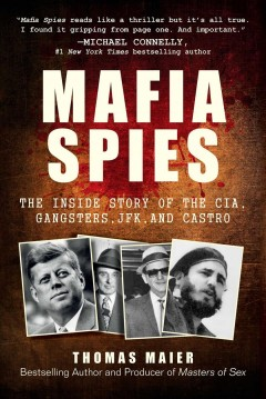 Mafia spies : the inside story of the CIA, gangsters, JFK, and Castro cover image