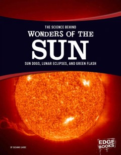The science behind wonders of the sun : sun dogs, lunar eclipses, and green flash cover image