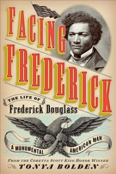 Facing Frederick the life of Frederick Douglass, a monumental American man cover image