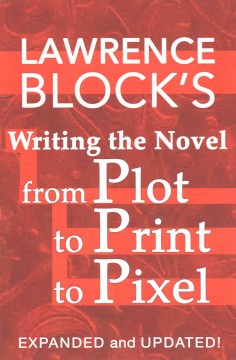 Lawrence Block's writing the novel from plot to print to pixel cover image