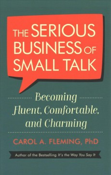 The serious business of small talk : becoming fluent, comfortable, and charming cover image