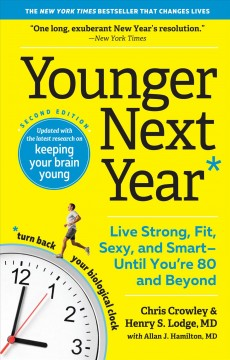 Younger next year : live strong, fit, sexy, and smart - until you're 80 and beyond cover image