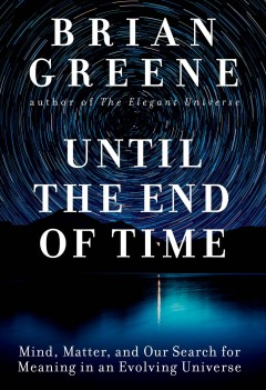 Until the end of time : mind, matter, and our search for meaning in an evolving universe cover image