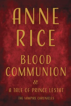 Blood communion : a tale of Prince Lestat cover image
