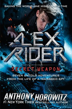 Alex Rider, secret weapon : seven untold adventures from the life of a teenaged spy cover image
