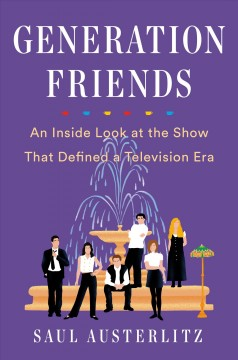 Generation Friends : an inside look at the show that defined a television era cover image