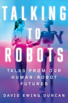 Talking to robots : tales from our human-robot futures cover image
