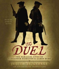 The duel the parallel lives of Alexander Hamilton and Aaron Burr cover image