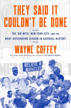 They said it couldn't be done : the '69 Mets, New York City, and the most astounding season in baseball history cover image