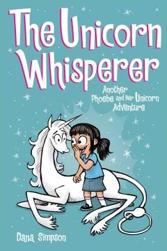 Phoebe and her unicorn. 10, The unicorn whisperer : another Phoebe and her unicorn adventure cover image