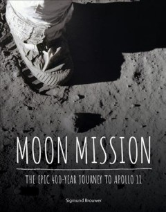 Moon mission : the epic 400-year journey to apollo 11 cover image
