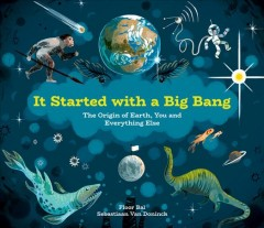 It started with a big bang : the origin of Earth, you and everything else cover image