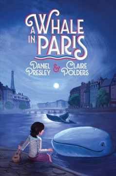 A whale in Paris : how it happened that Chantal Duprey befriended a whale during the Second World War and helped liberate France cover image