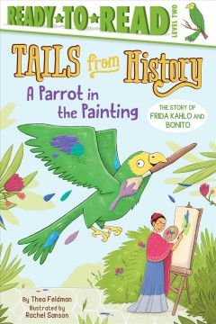 A parrot in the painting : the story of Frida Kahlo and Bonito cover image
