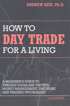 How to day trade for a living : a beginner's guide to trading tools and tactics, money management, discipline and trading psychology cover image