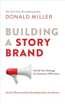 Building a StoryBrand clarify your message so customers will listen cover image