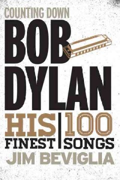 Counting down Bob Dylan : his 100 finest songs cover image