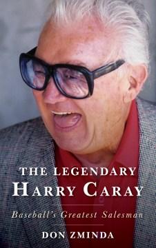 The legendary Harry Caray : baseball's greatest salesman cover image