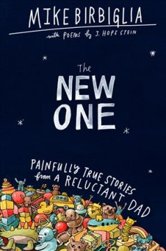 The new one : painfully true stories from a reluctant dad cover image