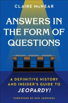 Answers in the form of questions : a definitive history and insider's guide to Jeopardy! cover image