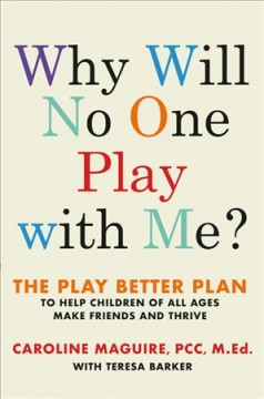 Why will no one play with me? : the play better plan to help children of all ages make friends and thrive cover image