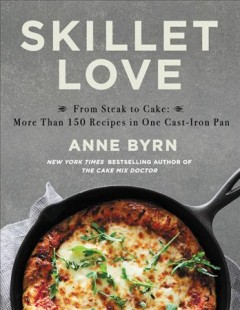 Skillet love : from steak to cake : more than 150 recipes in one cast-iron pan cover image