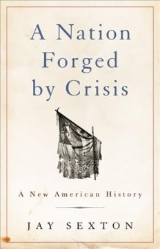 A nation forged by crisis : a new American history cover image