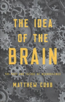 The idea of the brain : the past and future of neuroscience cover image