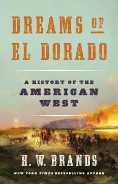 Dreams of El Dorado : a history of the American West cover image
