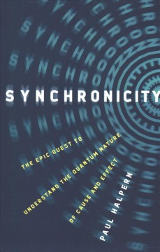 Synchronicity : the epic quest to understand the quantum nature of cause and effect cover image