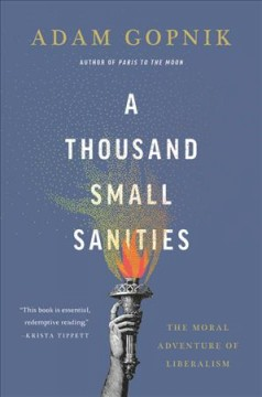 A thousand small sanities : the moral adventure of liberalism cover image