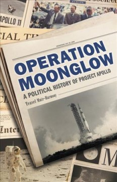 Operation moonglow : a political history of project Apollo cover image