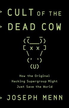 Cult of the Dead Cow : how the original hacking supergroup might just save the world cover image