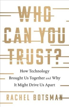 Who can you trust? : how technology brought us together and why it might drive us apart cover image