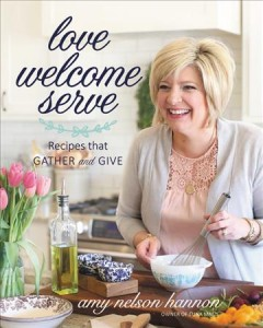 Love, welcome, serve : recipes that gather and give cover image