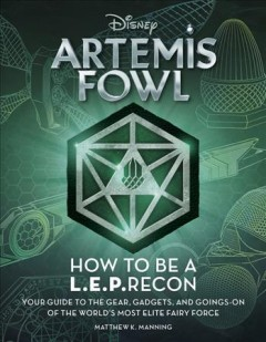 Disney Artemis Fowl : how to be a L.E.P.recon : your guide to the gear, gadgets, and goings-on of the world's most elite fairy force cover image