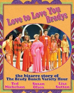 Love to love you Bradys : the bizarre story of the Brady bunch variety hour cover image
