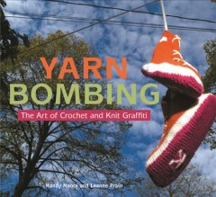 Yarn bombing : the art of crochet and knit graffiti cover image