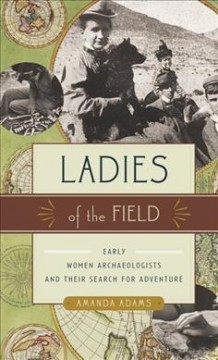 Ladies of the field : early women archaeologists and their search for adventure cover image