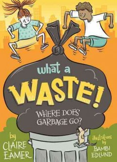 What a waste! : where does garbage go? cover image