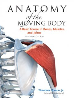 Anatomy of the moving body : a basic course in bones, muscles, and joints cover image