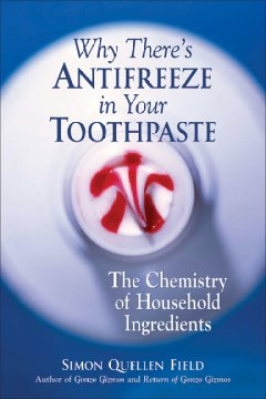 Why there's antifreeze in your toothpaste : the chemistry of household ingredients cover image