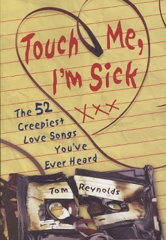 Touch me, I'm sick : the 52 creepiest love songs you've ever heard cover image
