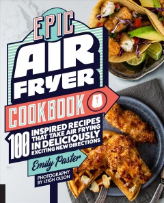 Epic air fryer : 100 inspired recipes that take air frying in deliciously exciting new directions cover image