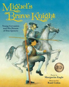 Miguel's brave knight : young Cervantes and his dream of Don Quixote cover image