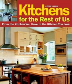 Kitchens for the rest of us : from the kitchen you have to the kitchen you love cover image